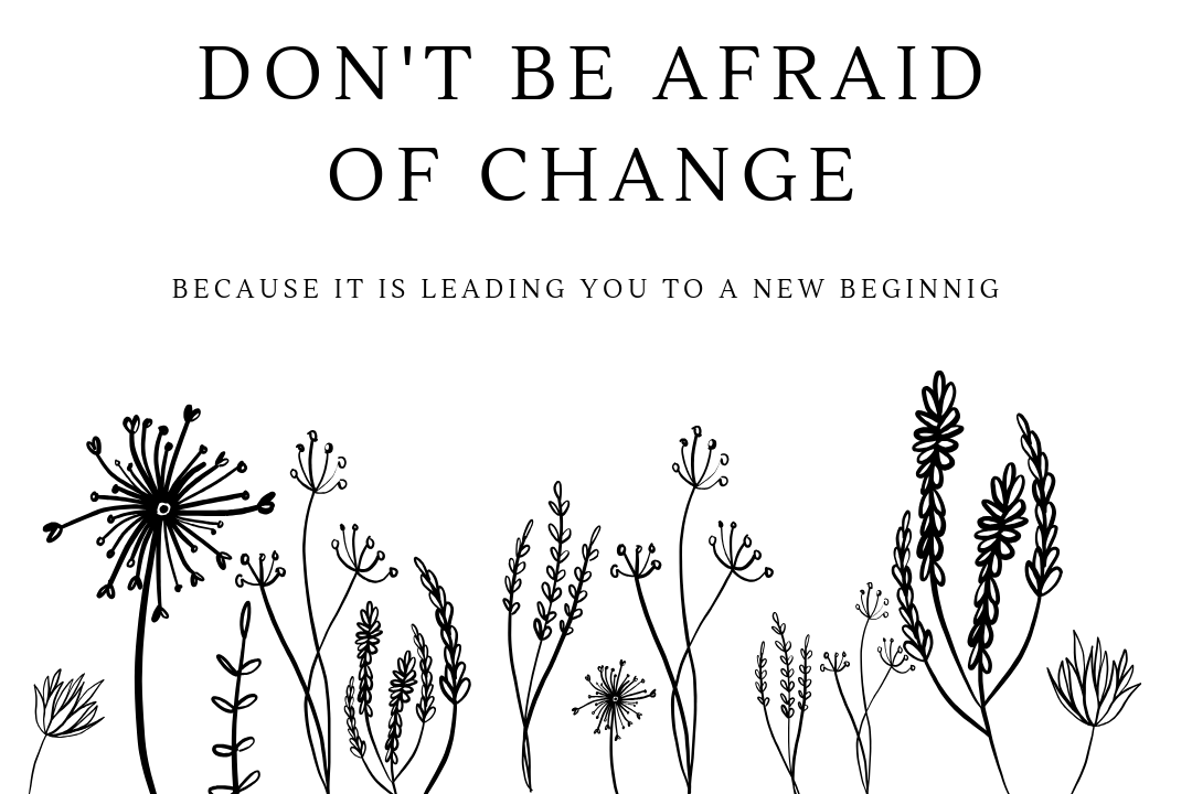 Don't be afraid of change Quote